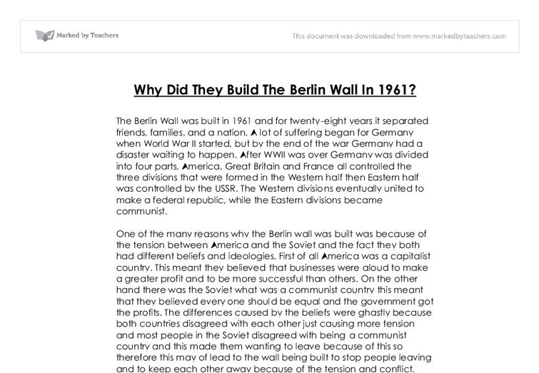 why was the berlin wall built in 1961 essay Until 1961, there was free movement across berlin  this all changed august 13th 1961 the wall was built to divide the  why did khrushchev put up the berlin wall.