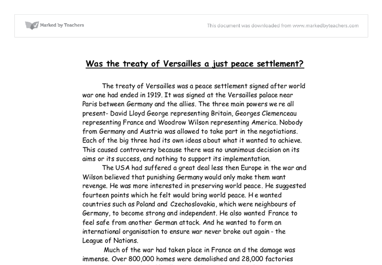treaty of versailles essay Was the treaty of versailles fair the treaty of versailles was signed in 1919 after the world war one it was actually a punishment of germany to start the war and forced it to accept all the blame.