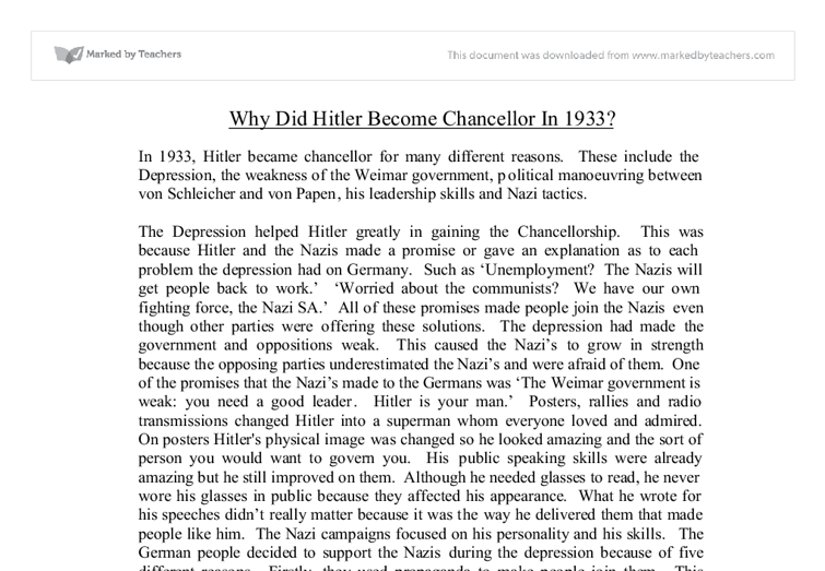 why did hitler become chancellor in When hitler finally became chancellor, on january 30, 1933, it was not on the crest of a wave of popular support but as the result of backroom political intrigue by schleicher, papen, and the president's son, oskar von hindenburg.