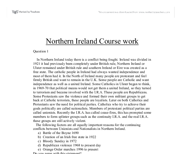 northern ireland coursework questions Northern ireland gcse coursework, question – northern ireland coursework question 2a in this piece of coursework i will be looking at two events that have been particularly important in shaping the views of the protestant community in northern.