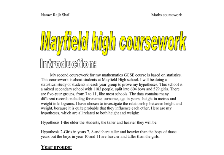 mayfield high data coursework Statistics coursework introduction during this investigation i will be analysing  data taken from mayfield high school database, where by this data is stored.