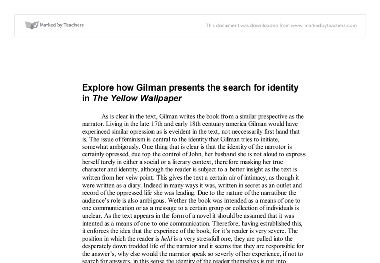 explore how gilman presents the search for identity in the yellow wallpaper essay Search essay manual cite  a physical expression of her own dislocation of self and loss of identity  yellow wallpaper charlotte perkins gilman\'s a steady .