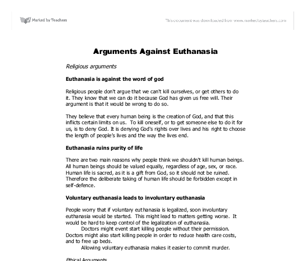 essay arguments against euthanasia Arguments against euthanasia euthanasia would not only be for people who are terminally ill euthanasia can become a means of health care cost containment.