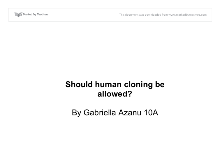 an analysis of whether human cloning should be allowed and legal Should we clone animals  cloning should be banned because  cloning animals is like playing god when you are just a human cloning is also bad because then.