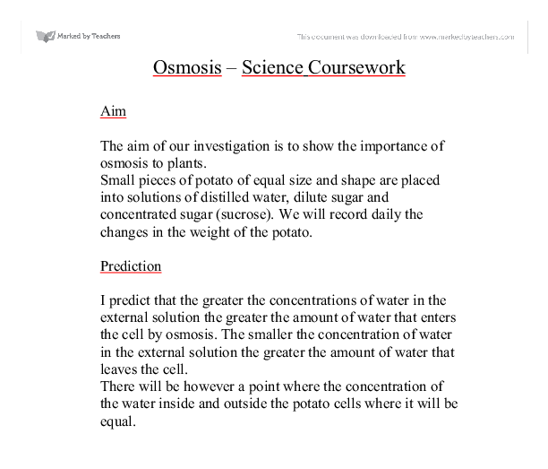 osmosis coursework prediction Osmosis this essay osmosis the following is a short sample from this piece of coursework: i will first make a prediction using the knowledge i have on osmosis.