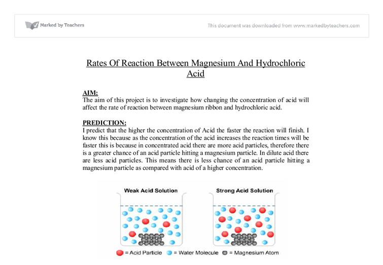 chemistry coursework magnesium and hydrochloric acid This site might help you re: reaction between hydrochloric acid and magnesium does the mass of the beaker and it's contents stay the same throughout the reaction.
