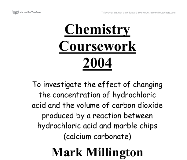 chemistry coursework rate reaction hydrochloric acid marble chips Gcse chemistry rates of reaction coursework rates of reaction coursework chemistry as the marble chip and hydrochloric acid.