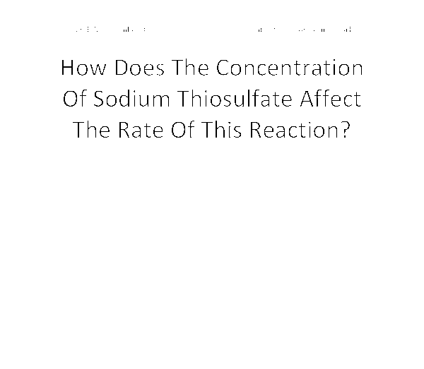 the rate of reaction between sodium thiosulfate and hydrochloric acid essay Activation energy for the reaction between  increase the rate of reaction because you  between hydrochloric acid and sodium thiosulfate.
