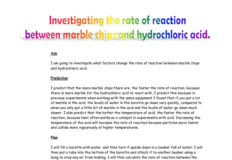 reactions between hcl and marble chips essay Essay preview more ↓ reactions between hcl and marble chips planning i  have decided to investigate the effect of different concentrations of hydrochloric.