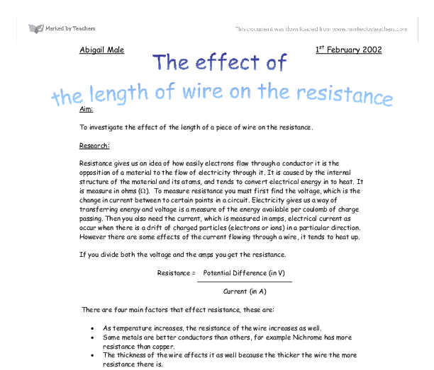 the effects of the length of a piece of wire on its resistance Initial length of the wire be=li  initial resistance of the wire be=ri  the same  volume of metal that was melted was used to form the new wire.