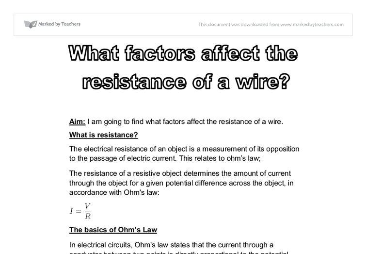 wire affects its resistance essay An essay or paper on electrical resistance: an overview resistance, in electricity, is a property of any object or substance to resist the flow of an electrical current the quantity of resistance in an electric circuit determines the amount of current flowing in the circuit for any given voltage applied to the circuit the resistance of an object is d.