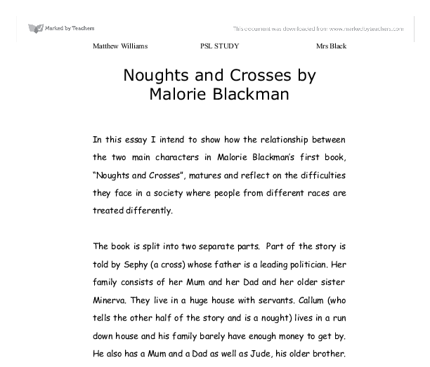 noughts and crosses critical essay Noughts and crosses essay - scribd how does the structure of noughts and crosses help to reinforce the key themes in the novelin this essay i will be analysing and evaluating the noughts.