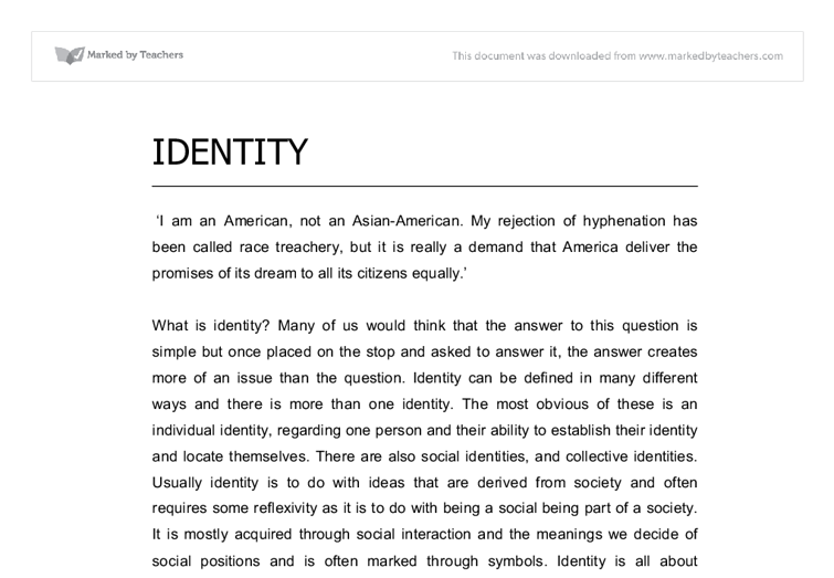 essays on identity At the present time, the nature of cultural identity is changing racial, ethnic and religious subgroups dividing into smaller, more diverse mini-groups.