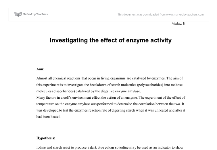 investigating enzyme activity essay Investigating enzyme activity essay 3973 words | 16 pages peroxide with catalase (enzyme) i will change the concentration whilst keeping the time, concentration of catalase and the volume of hydrogen peroxide constant.