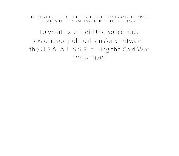 essay plan origins of the cold war in what ways and for what  to what extent did the space race exacerbate political tensions between the usa and