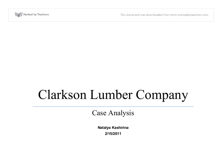 clarkson lumber company solutions View notes - clarkson_lumber_company_case_solution from fin 617 at depaul clarkson lumber company financial analysis 1 background clarkson lumber company is owned.