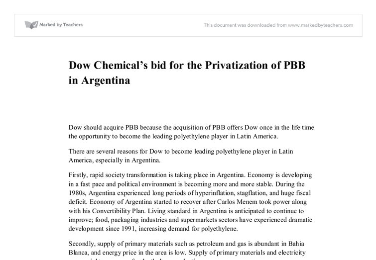 dow chemical bid for pbb privatization Dow chemical case when petroquímica bahia blanca sa (pbb) began the process of becoming privatized by the argentine government, dow chemicals saw the acquisition of this company as a golden opportunity to become the leading polyethylene player in latin america.