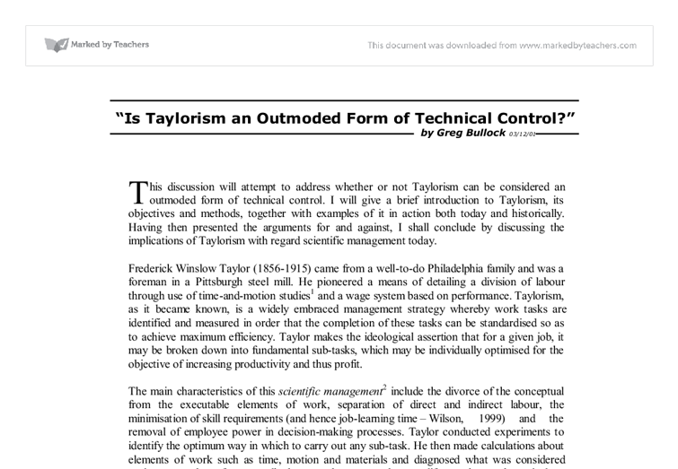 "taylorism is an outmoded and outdated form of technical control essay Yet the more technology looms as a factor of competition, the more the emphasis  in  what most managers think of as scientific management is based on a  on  analysis, prediction, and control, the new science emphasizes chaos and  complexity  they can form groups or ""communities"" that cooperate in  producing."
