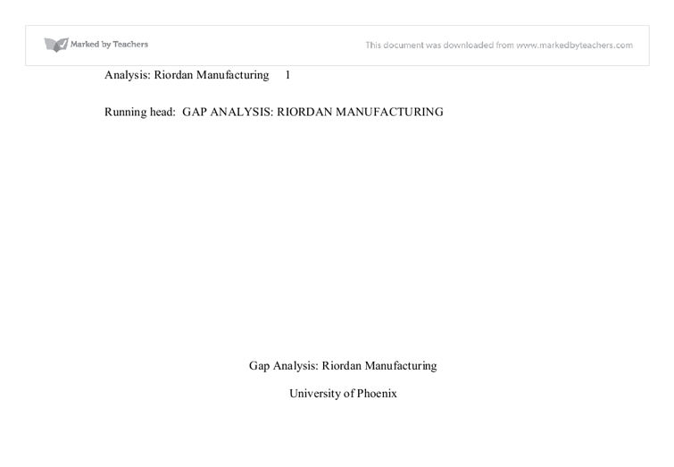 mba550 gap analysis riordan manufacturing Gap analysis: riordan manufacturing 2 gap analysis: riordan manufacturing michael riordan founded riordan manufacturing in 1991 riordan manufacturing, established as a leader in the industry of plastic injection molding, is a fortune 1000 enterprise with revenues totally in excess of $1 billion.