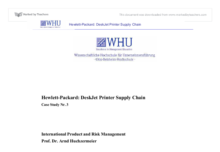 hp deskjet printer supply chain case analysis Hp deskjet printer supply chain printed circuit assembly & test printed mechanism manufacturing supplier supplier supplier vancouver final assembly & test asia-pacific distribution center integrated circuit manufacturing dealers supplier 4-5 weeks 1 day california distribution center european distribution center 4-5 weeks dealers dealers.