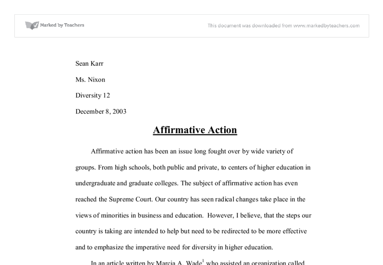 argumentative essay about affirmative action I wrote a research paper in high school arguing for affirmative action, and by the time i reached the end of it, i realized that i don't support the policyi read the supreme court cases, the executive order that essentially created the policy, and read diverse opinions both for and against affirmative action.