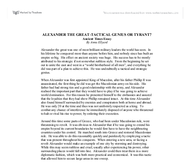 alexanders essay Alexander did deserve his epithet: the great but with such a great man, myth and legend blurs with true history alexander's history is followed by the hellenistic kingdoms as well as the roman empire in which we see great men made into gods, greatly effecting the ancient sources we have today this essay shall discuss.