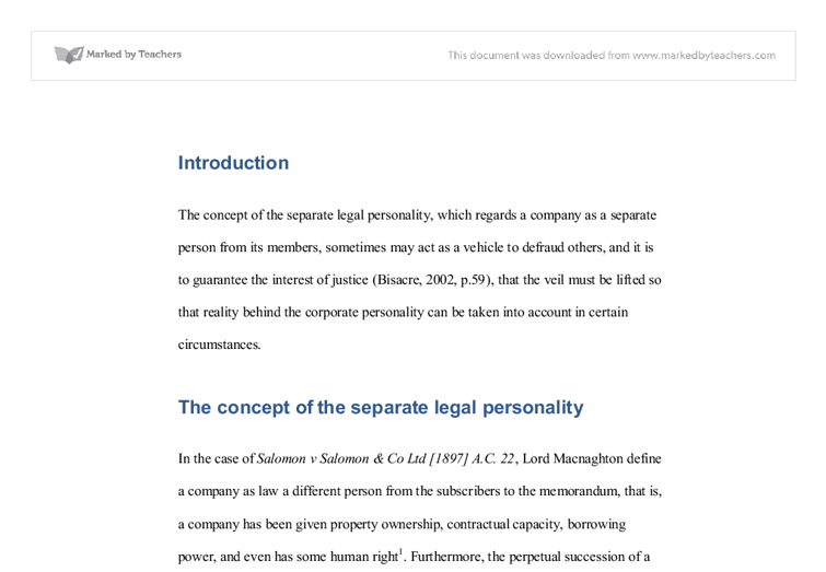 separate legal personality company law essay Established' the separate legal personality of a limited liability company: john h farrar and brenda hannigan, farrar's company law (butterworths, 4th ed, 1998 ) 66 7 paul redmond suggests that salomon was '[t]he starting point, although not the first decision to reveal the implications of the [separate personality.