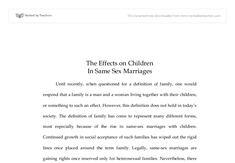 impact of gay marriage on children essay Same sex 'marriage' has negative effects, shows latest evidence 2 march 2013 london, 2 march 2013: the experience of legalising marriage for same-sex couples in europe and north america shows that such legalisation has negative effects for real marriage and for families, shows latest evidence.