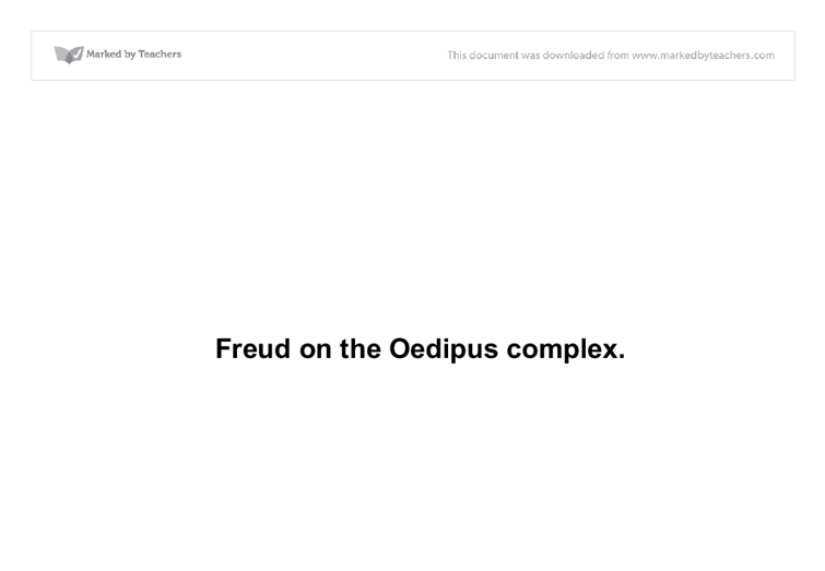oedipus complex freud essay Freud's path to the oedipus complex reveals conceptual inconsistencies these uncertainties concern fathers, brothers and sons, and the place of the oedipal triad within the family romance freud's uncovering of the oedipus complex emerged, in large part, from his self-analysis of his childhood years in freiberg freud's.