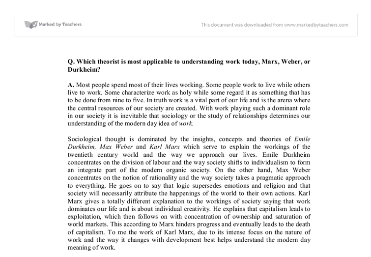which theorist is most applicable to understanding work today, marx, weber or durkheim? essay Is karl marx still relevant he lived in the 19th century, an era very different from our own, if also one in which many of the features of today.