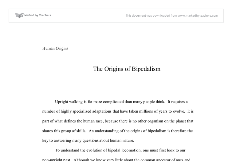 origins of bipedalism essay 1) identify some of the issues that surfaced in the program how did each of these issues impact how the family livedone of the issues that emerge during the program is the unexpected event of the family: how adult humans walk on their feet and hands.